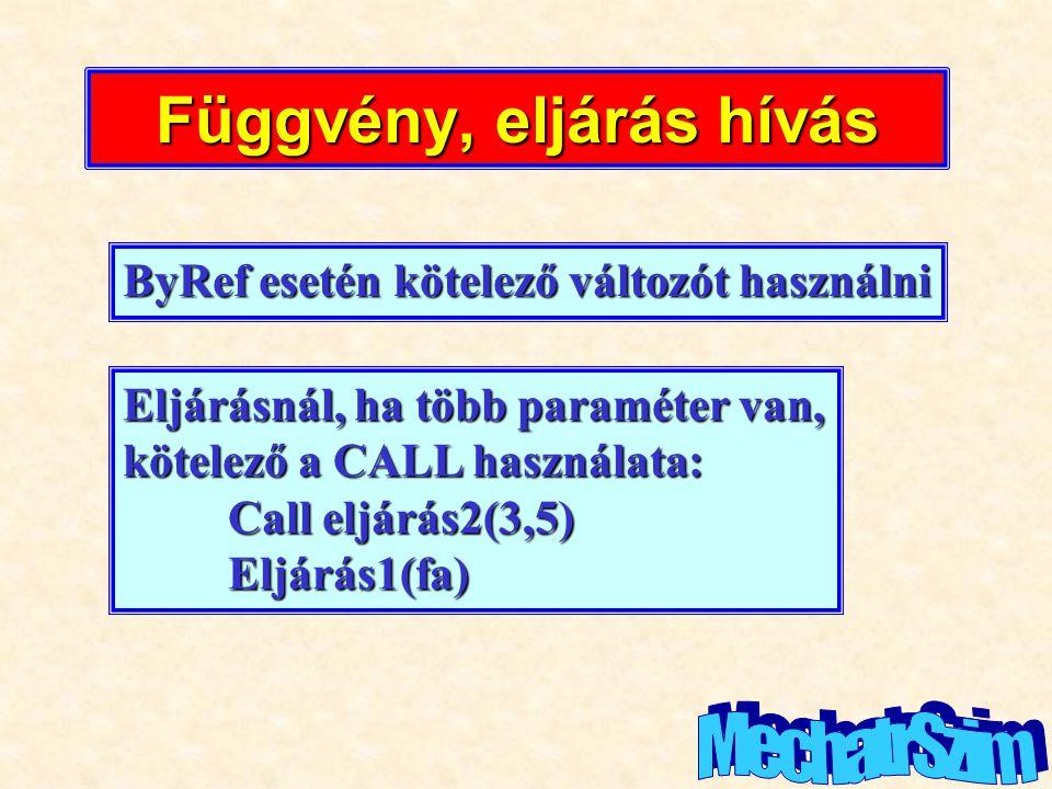 Függvény, eljárás hívás ByRef esetén kötelező változót használni Eljárásnál, ha több paraméter van, kötelező a CALL használata: Call eljárás2(3,5) Elj