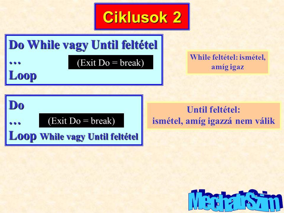 Ciklusok 2 Do While vagy Until feltétel …Loop While feltétel: ismétel, amíg igaz (Exit Do = break) Do… Loop While vagy Until feltétel (Exit Do = break