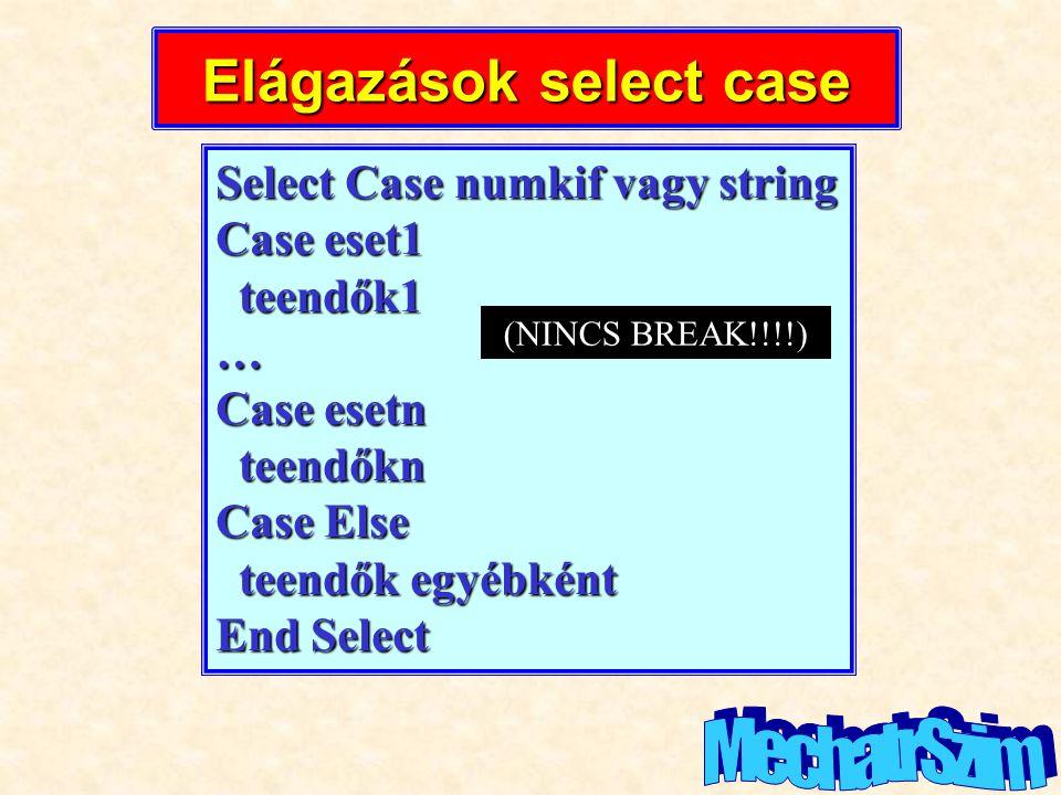 Elágazások select case Select Case numkif vagy string Case eset1 teendők1 teendők1… Case esetn teendőkn teendőkn Case Else teendők egyébként teendők e