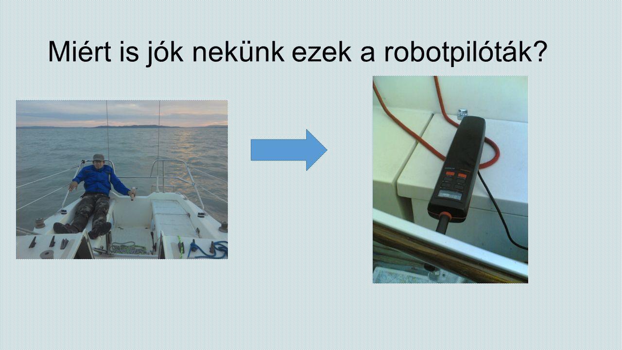 Miért is jók nekünk ezek a robotpilóták?
