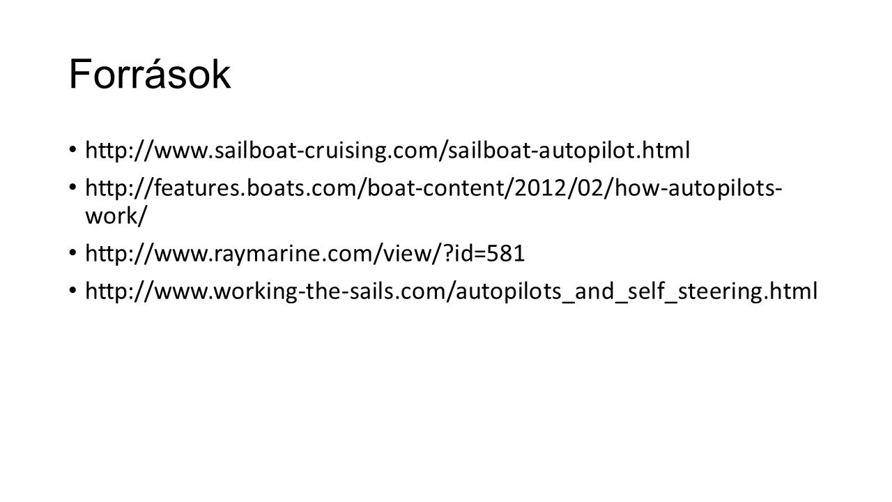 Források http://www.sailboat-cruising.com/sailboat-autopilot.html http://features.boats.com/boat-content/2012/02/how-autopilots- work/ http://www.raym