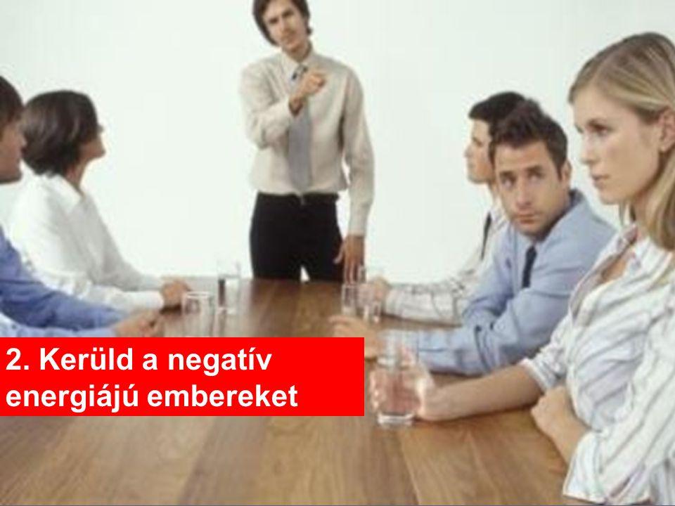 2. Kerüld a negatív energiájú embereket