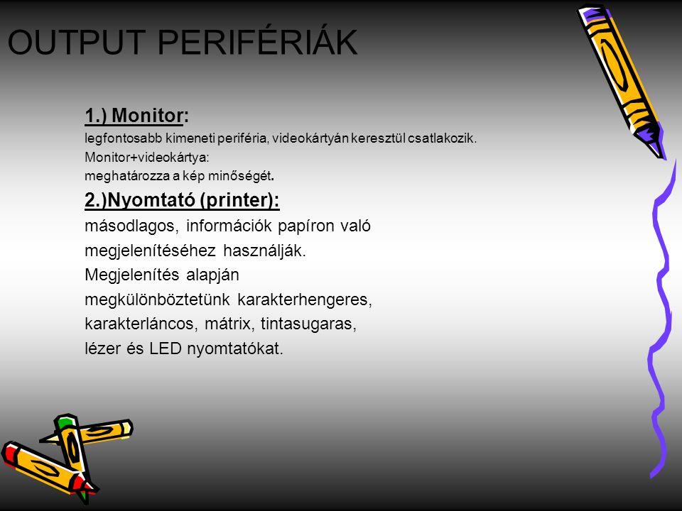 OUTPUT PERIFÉRIÁK 1.) Monitor: legfontosabb kimeneti periféria, videokártyán keresztül csatlakozik. Monitor+videokártya: meghatározza a kép minőségét.