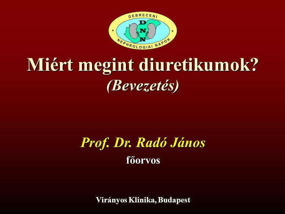 Radó J:Diuretikumok2 Harrrison: »a decompensált beteg helyzete soha »a decompensált beteg helyzete soha sem reménytelen, amíg a beteg él.