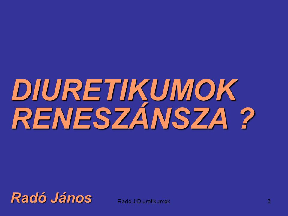 Radó J:Diuretikumok3 DIURETIKUMOK RENESZÁNSZA Radó János