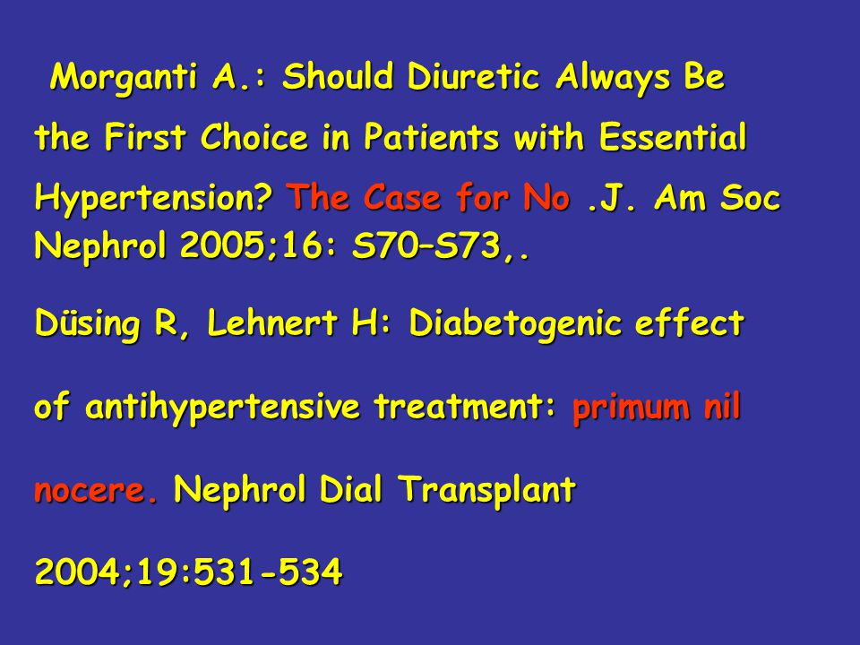 Morganti A.: Should Diuretic Always Be Morganti A.: Should Diuretic Always Be the First Choice in Patients with Essential Hypertension? The Case for N