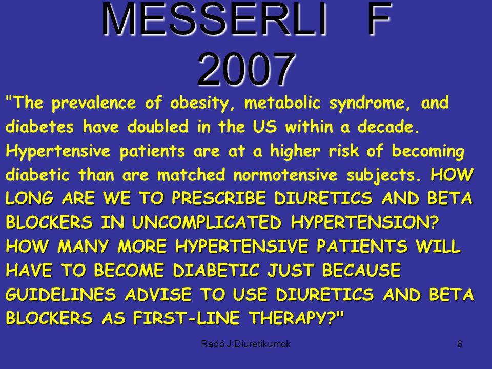 Radó J:Diuretikumok6 MESSERLI F 2007 HOW LONG ARE WE TO PRESCRIBE DIURETICS AND BETA BLOCKERS IN UNCOMPLICATED HYPERTENSION? HOW MANY MORE HYPERTENSIV