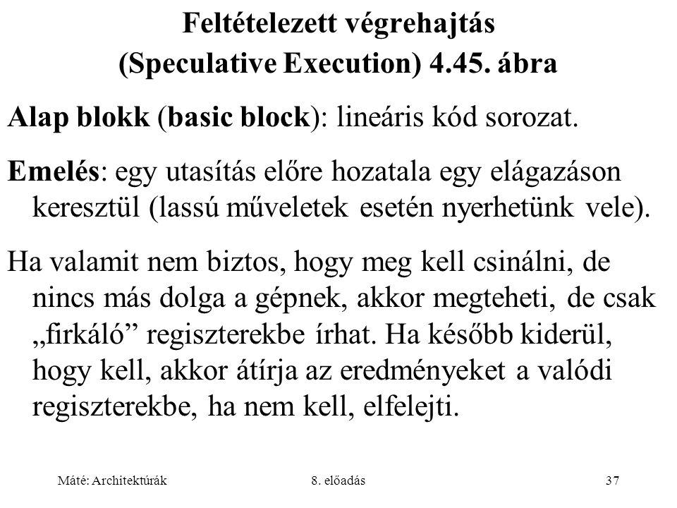 Máté: Architektúrák8. előadás37 Feltételezett végrehajtás (Speculative Execution) 4.45. ábra Alap blokk (basic block): lineáris kód sorozat. Emelés: e