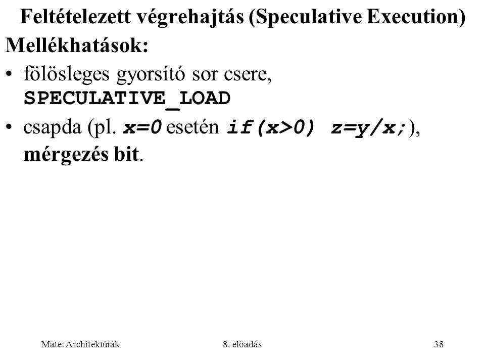 Máté: Architektúrák8. előadás38 Feltételezett végrehajtás (Speculative Execution) Mellékhatások: fölösleges gyorsító sor csere, SPECULATIVE_LOAD csapd