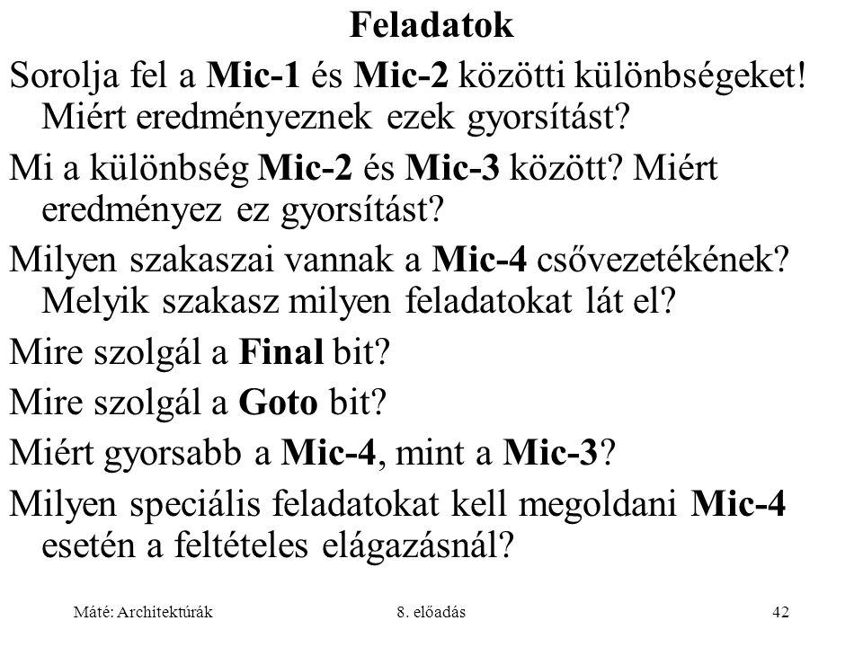 Máté: Architektúrák8. előadás42 Feladatok Sorolja fel a Mic-1 és Mic-2 közötti különbségeket! Miért eredményeznek ezek gyorsítást? Mi a különbség Mic-