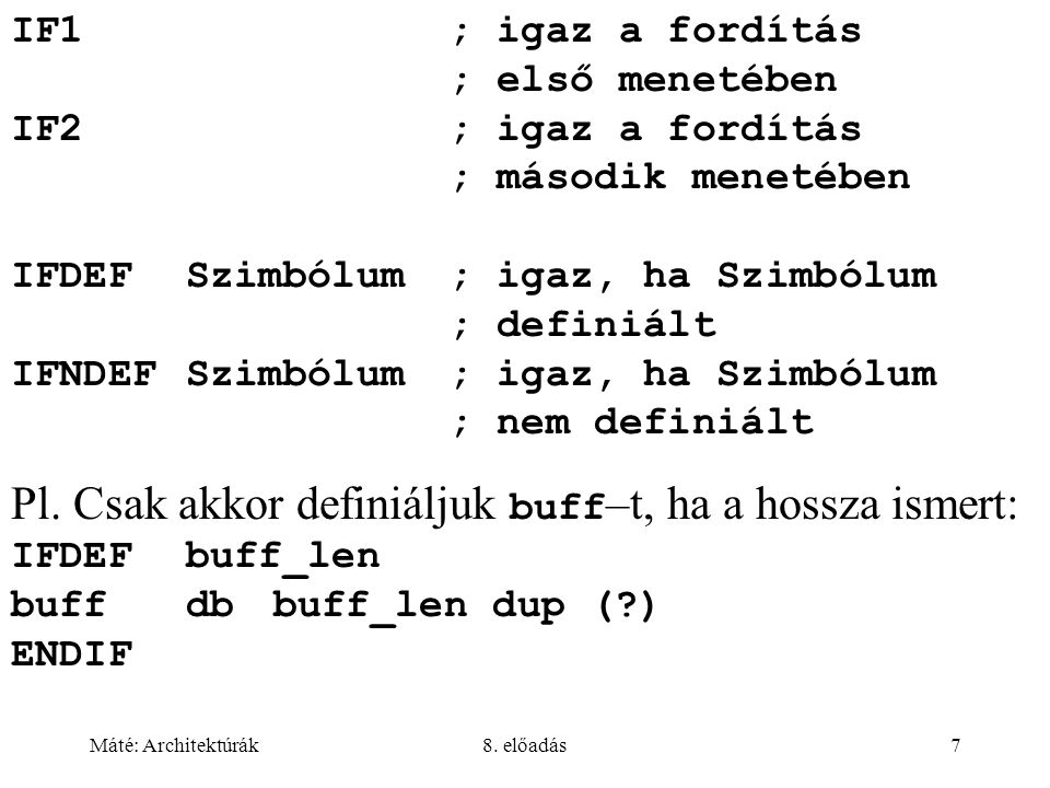 Máté: Architektúrák8. előadás7 IF1; igaz a fordítás ; első menetében IF2; igaz a fordítás ; második menetében IFDEFSzimbólum; igaz, ha Szimbólum ; def