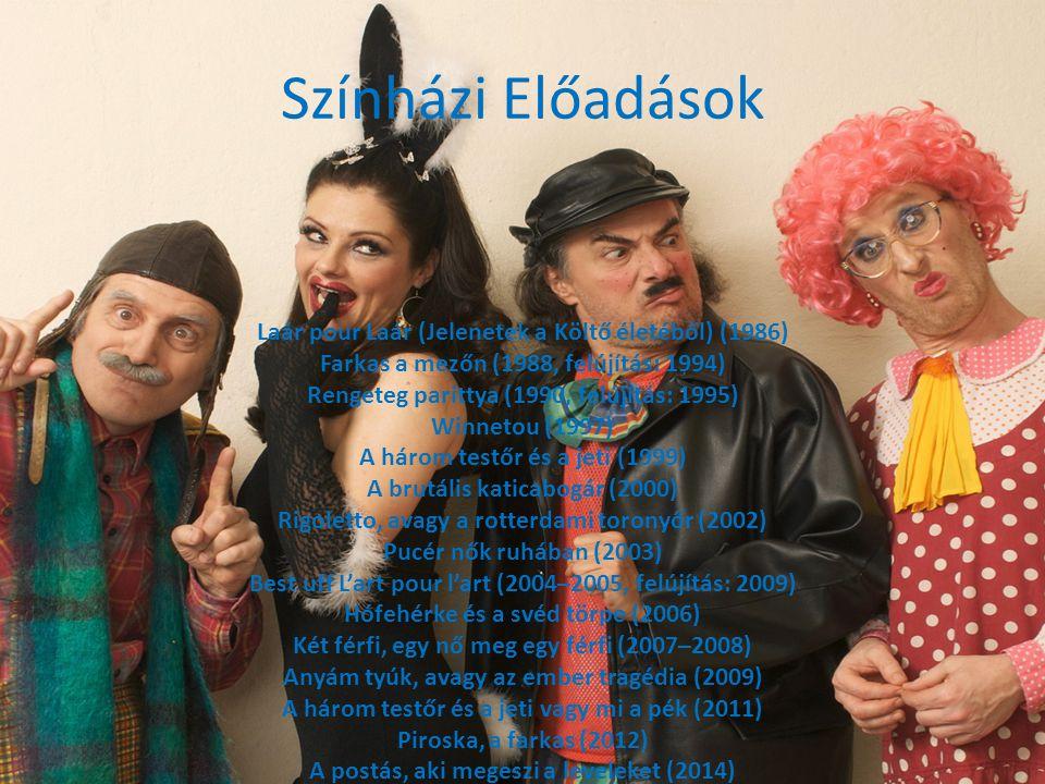 Színházi Előadások Laár pour Laár (Jelenetek a Költő életéből) (1986) Farkas a mezőn (1988, felújítás: 1994) Rengeteg parittya (1990, felújítás: 1995) Winnetou (1997) A három testőr és a jeti (1999) A brutális katicabogár (2000) Rigoletto, avagy a rotterdami toronyőr (2002) Pucér nők ruhában (2003) Best uff L'art pour l'art (2004–2005, felújítás: 2009) Hófehérke és a svéd törpe (2006) Két férfi, egy nő meg egy férfi (2007–2008) Anyám tyúk, avagy az ember tragédia (2009) A három testőr és a jeti vagy mi a pék (2011) Piroska, a farkas (2012) A postás, aki megeszi a leveleket (2014)