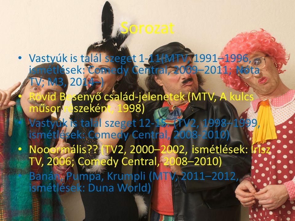 Sorozat Vastyúk is talál szeget 1-11(MTV, 1991–1996, ismétlések: Comedy Central, 2009–2011; Nóta TV; M3, 2014–) Rövid Besenyő család-jelenetek (MTV, A kulcs műsor részeként, 1998) Vastyúk is talál szeget 12-15.