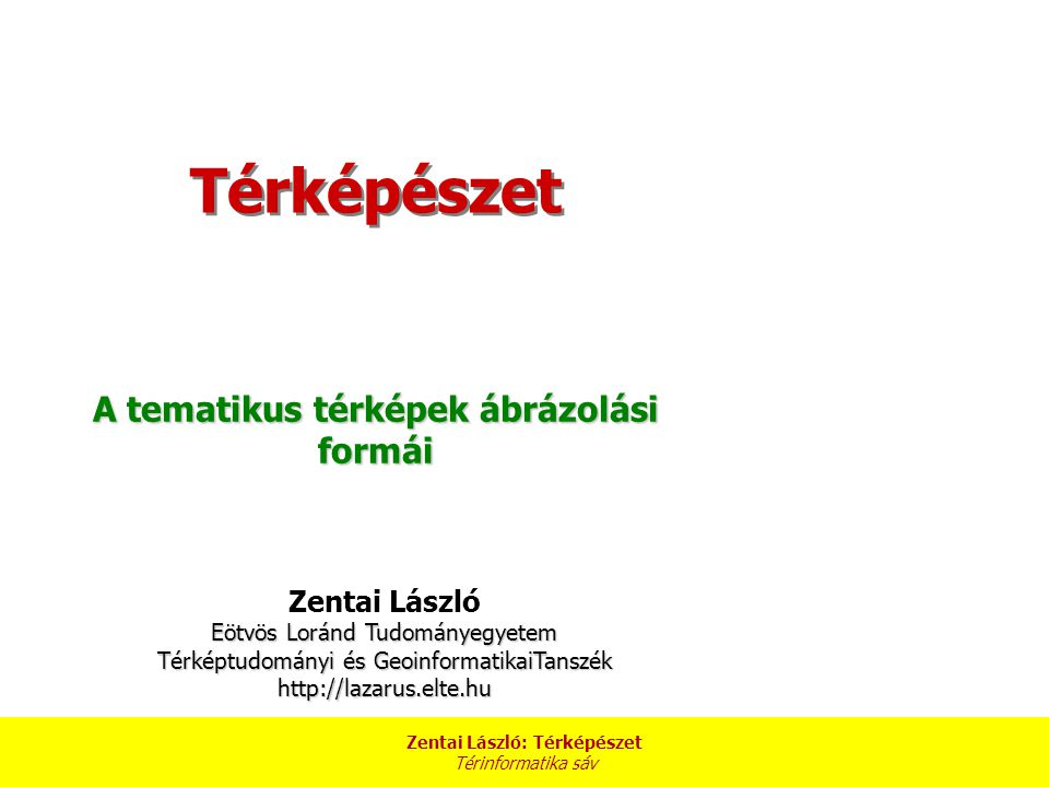 Zentai László: Térképészet Térinformatika sáv A tematikus térképek alapja, háttértérképe egy általános térkép, melynek egyetlen célja, hogy a térképen ábrázolt tematika térbeli elhelyezkedése azonosítható legyen.