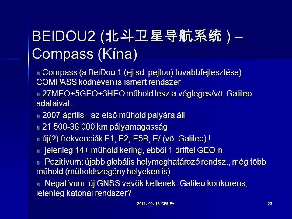 2014. 09. 18 GPS EA23 BEIDOU2 ( 北斗卫星导航系统 ) – Compass (Kína) Compass (a BeiDou 1 (ejtsd: pejtou) továbbfejlesztése) COMPASS kódnéven is ismert rendszer