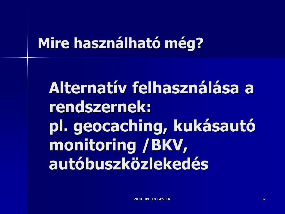 2014. 09. 18 GPS EA37 Alternatív felhasználása a rendszernek: pl. geocaching, kukásautó monitoring /BKV, autóbuszközlekedés Mire használható még?