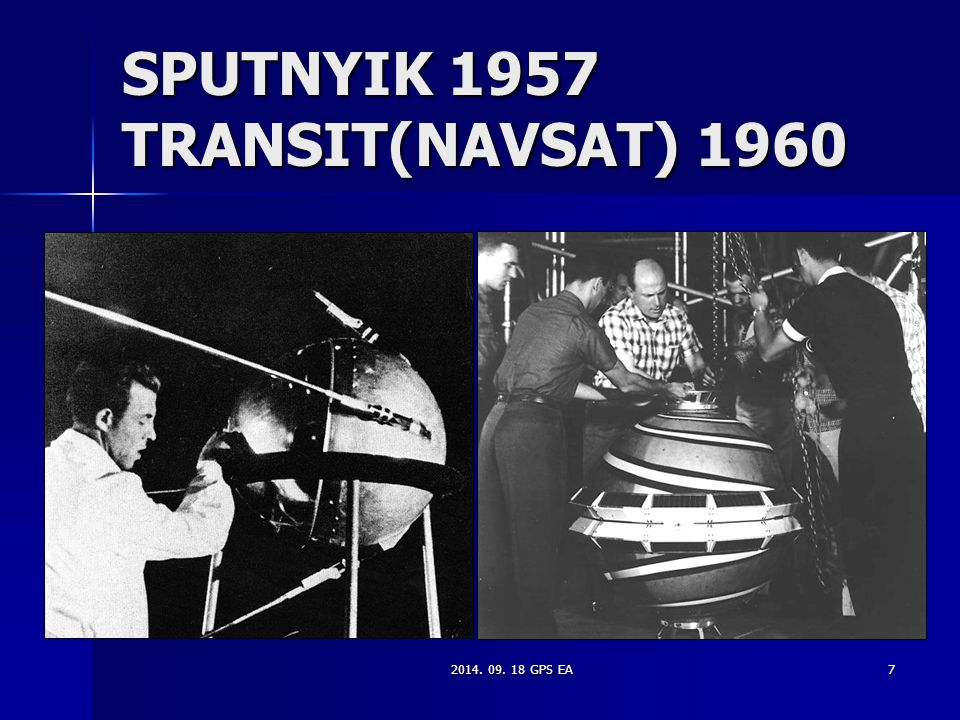 7 SPUTNYIK 1957 TRANSIT(NAVSAT) 1960