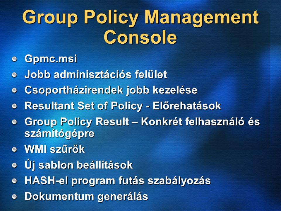 Group Policy Management Console Gpmc.msi Jobb adminisztációs felület Csoportházirendek jobb kezelése Resultant Set of Policy - Előrehatások Group Policy Result – Konkrét felhasználó és számítógépre WMI szűrők Új sablon beállítások HASH-el program futás szabályozás Dokumentum generálás