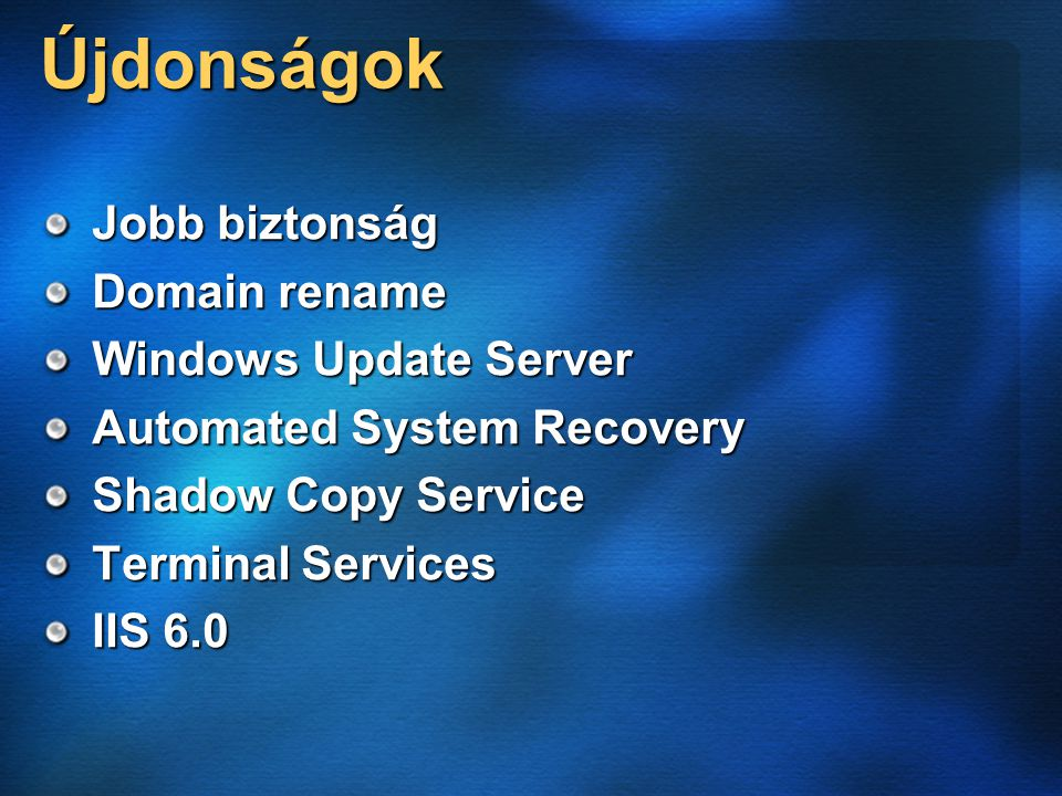 Újdonságok AD fejlődés Rights Management Manage your server wizard Volume Shadow Copy Új toolok, új funkciók GPMC, RSoP gpresult.exe