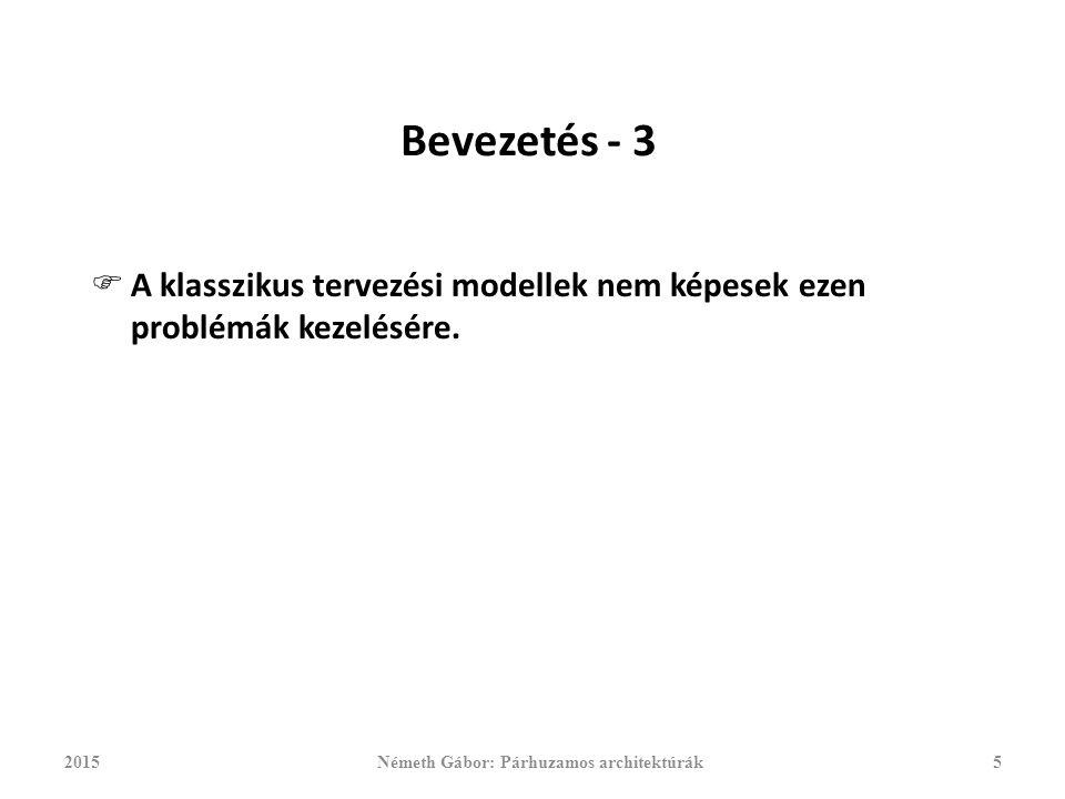 Bevezetés - 3  A klasszikus tervezési modellek nem képesek ezen problémák kezelésére.