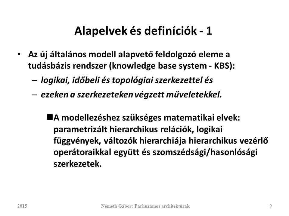 Alapelvek és definíciók - 1 Az új általános modell alapvető feldolgozó eleme a tudásbázis rendszer (knowledge base system - KBS): – logikai, időbeli és topológiai szerkezettel és – ezeken a szerkezeteken végzett műveletekkel.