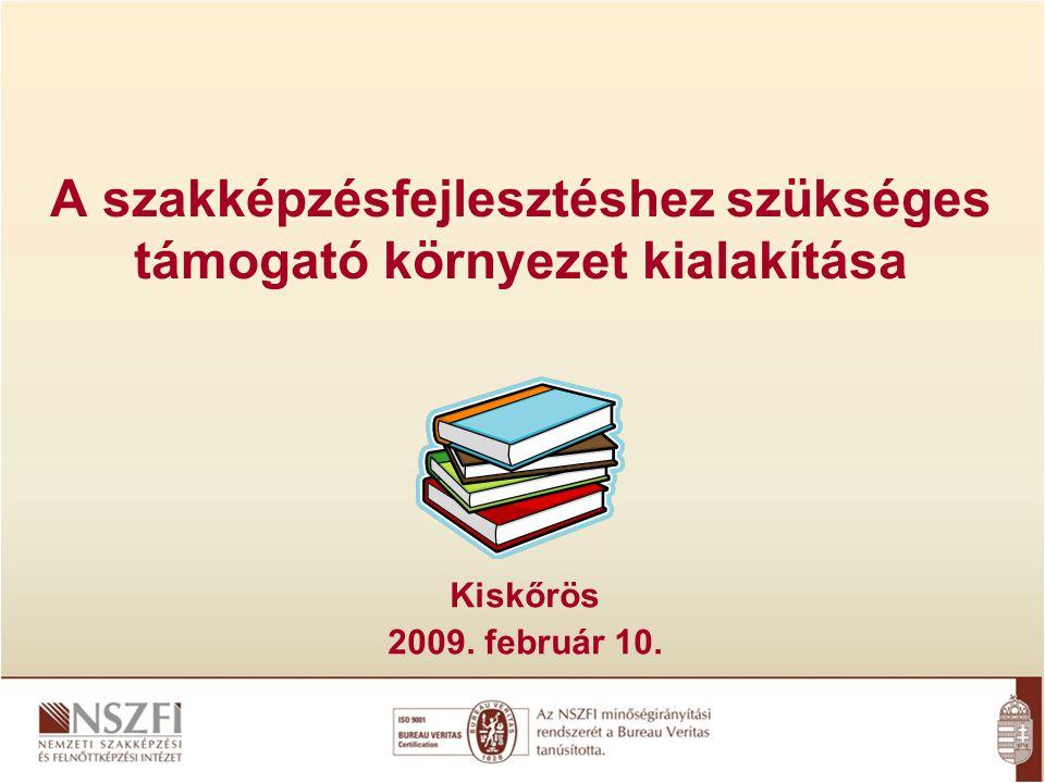 A szakképzésfejlesztéshez szükséges támogató környezet kialakítása Kiskőrös 2009. február 10.