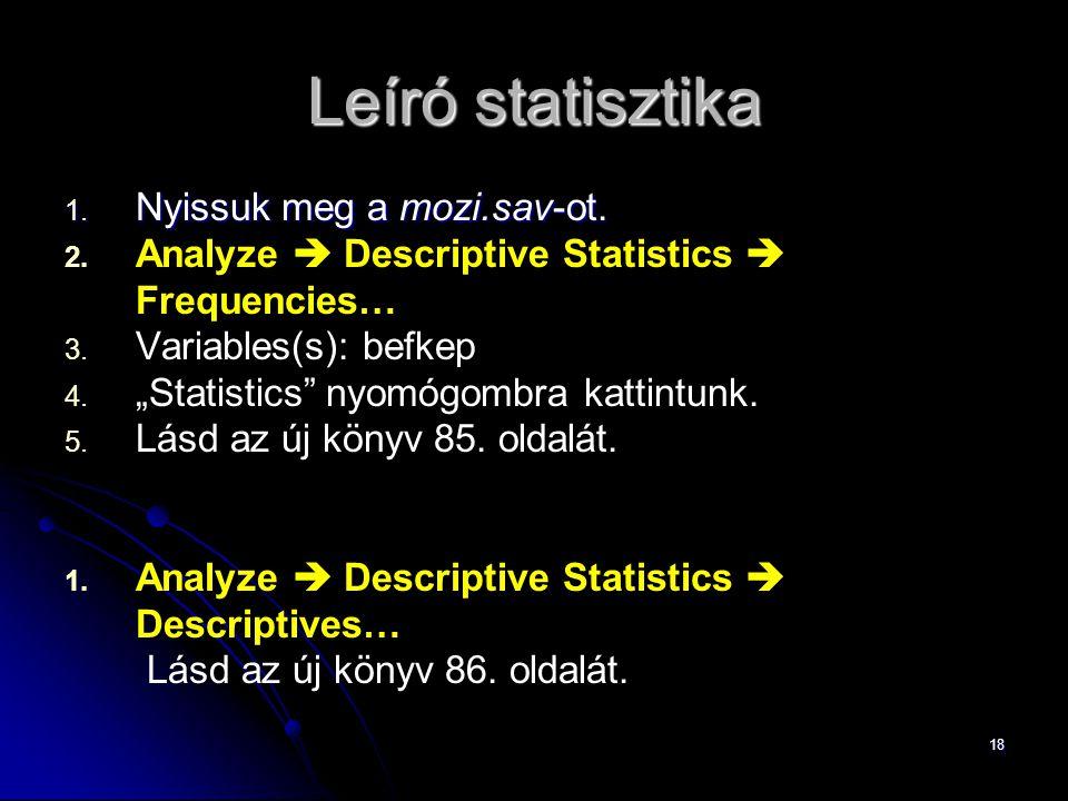 """18 Leíró statisztika 1. Nyissuk meg a mozi.sav-ot. 2. 2. Analyze  Descriptive Statistics  Frequencies… 3. 3. Variables(s): befkep 4. 4. """"Statistics"""""""