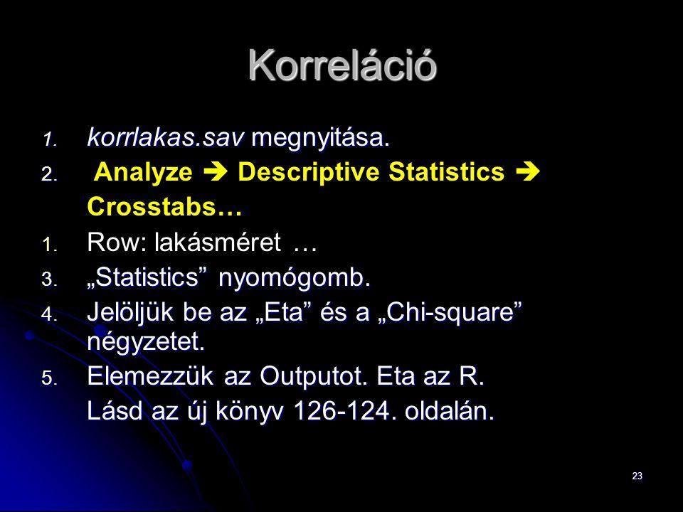 """23 Korreláció 1. korrlakas.sav megnyitása. 2. 2. Analyze  Descriptive Statistics  Crosstabs… 1. 1. Row: lakásméret … 3. """"Statistics"""" nyomógomb. 4. J"""