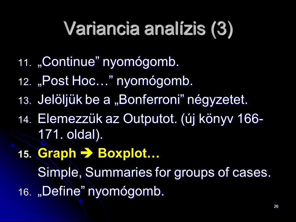 """26 Variancia analízis (3) 11. """"Continue"""" nyomógomb. 12. """"Post Hoc…"""" nyomógomb. 13. Jelöljük be a """"Bonferroni"""" négyzetet. 14. Elemezzük az Outputot. (ú"""