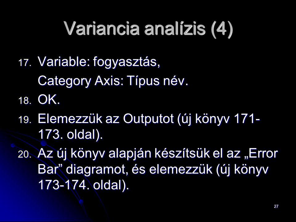 27 Variancia analízis (4) 17. Variable: fogyasztás, Category Axis: Típus név. 18. OK. 19. Elemezzük az Outputot (új könyv 171- 173. oldal). 20. Az új