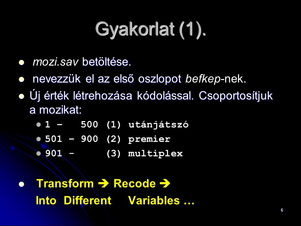 7 Gyakorlat (2).1. Az új változó neve legyen:, értékei: és.