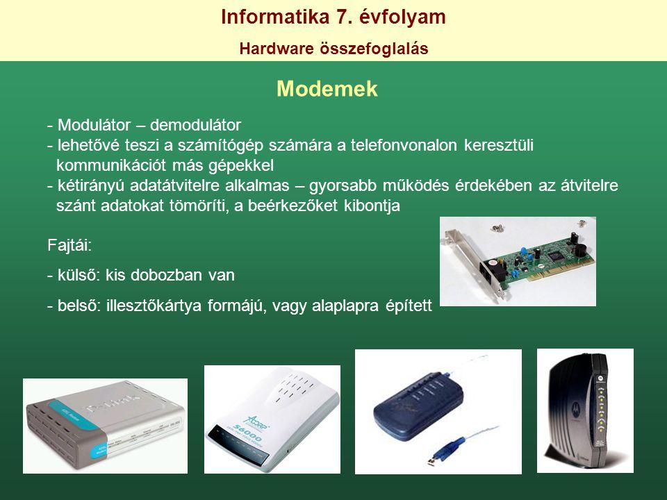 Informatika 7. évfolyam Hardware összefoglalás Modemek - Modulátor – demodulátor - lehetővé teszi a számítógép számára a telefonvonalon keresztüli kom