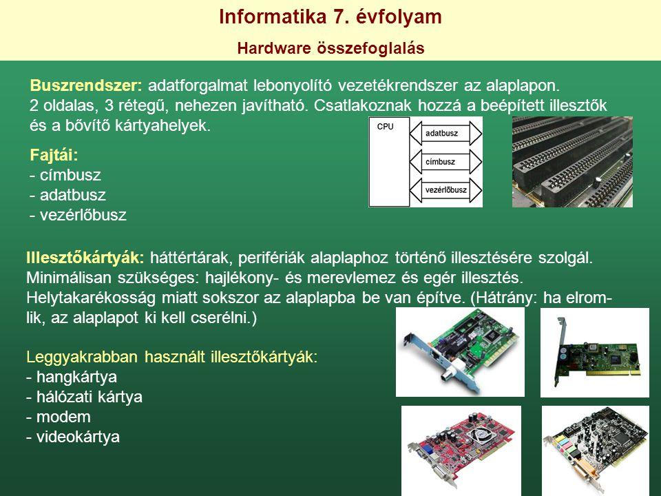 Informatika 7. évfolyam Hardware összefoglalás Buszrendszer: adatforgalmat lebonyolító vezetékrendszer az alaplapon. 2 oldalas, 3 rétegű, nehezen javí