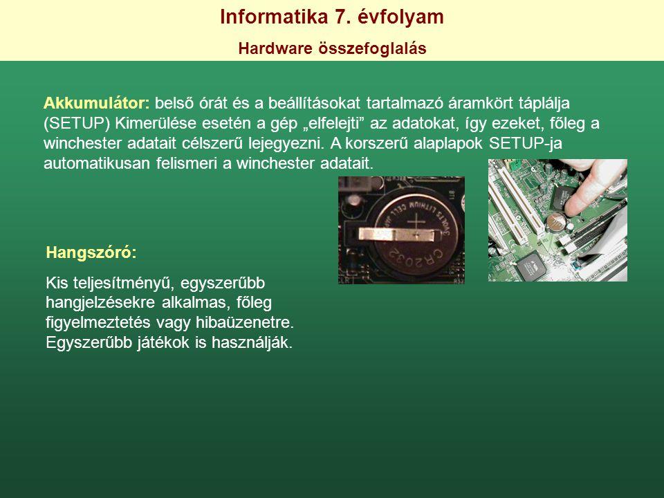 Informatika 7. évfolyam Hardware összefoglalás Akkumulátor: belső órát és a beállításokat tartalmazó áramkört táplálja (SETUP) Kimerülése esetén a gép