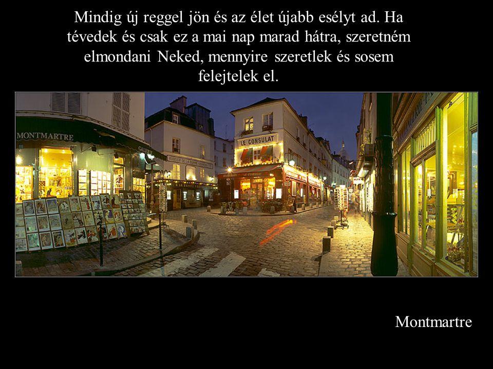 Montmartre Mindig új reggel jön és az élet újabb esélyt ad.