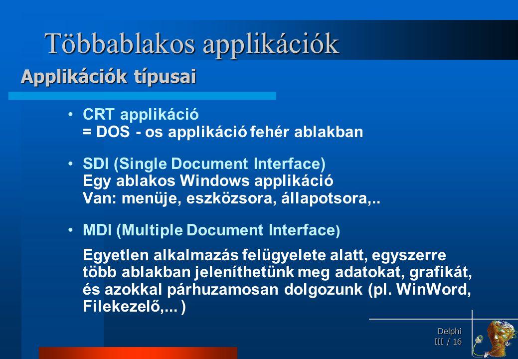 Delphi Delphi III / 16 Többablakos applikációk CRT applikáció = DOS - os applikáció fehér ablakban SDI (Single Document Interface) Egy ablakos Windows
