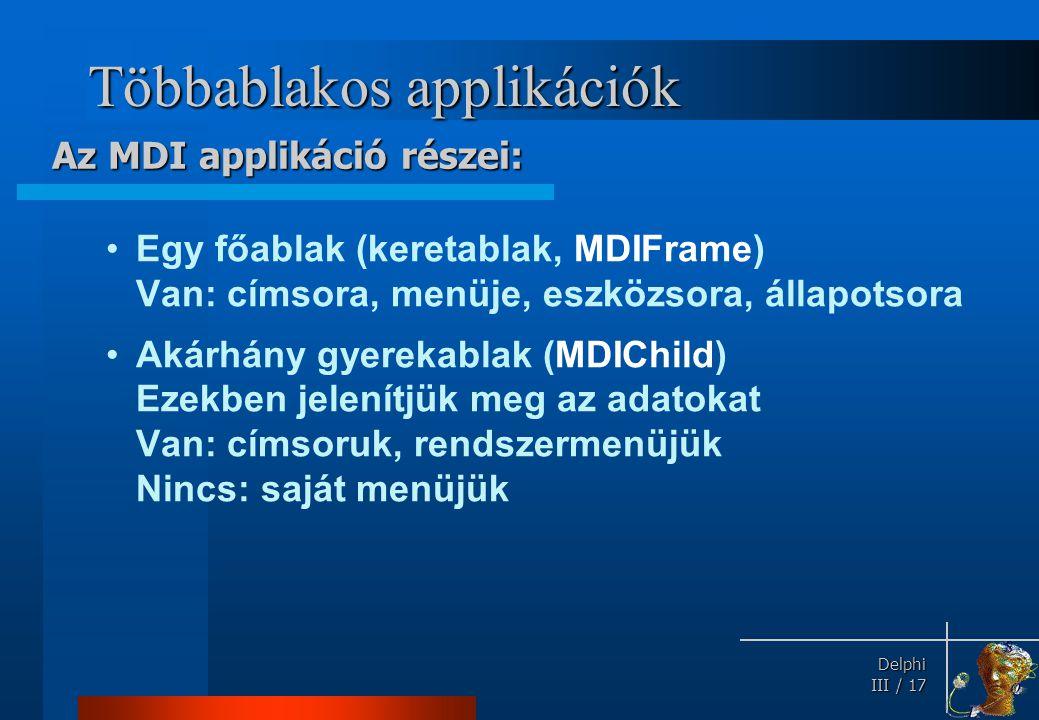 Delphi Delphi III / 17 Többablakos applikációk Egy főablak (keretablak, MDIFrame) Van: címsora, menüje, eszközsora, állapotsora Akárhány gyerekablak (