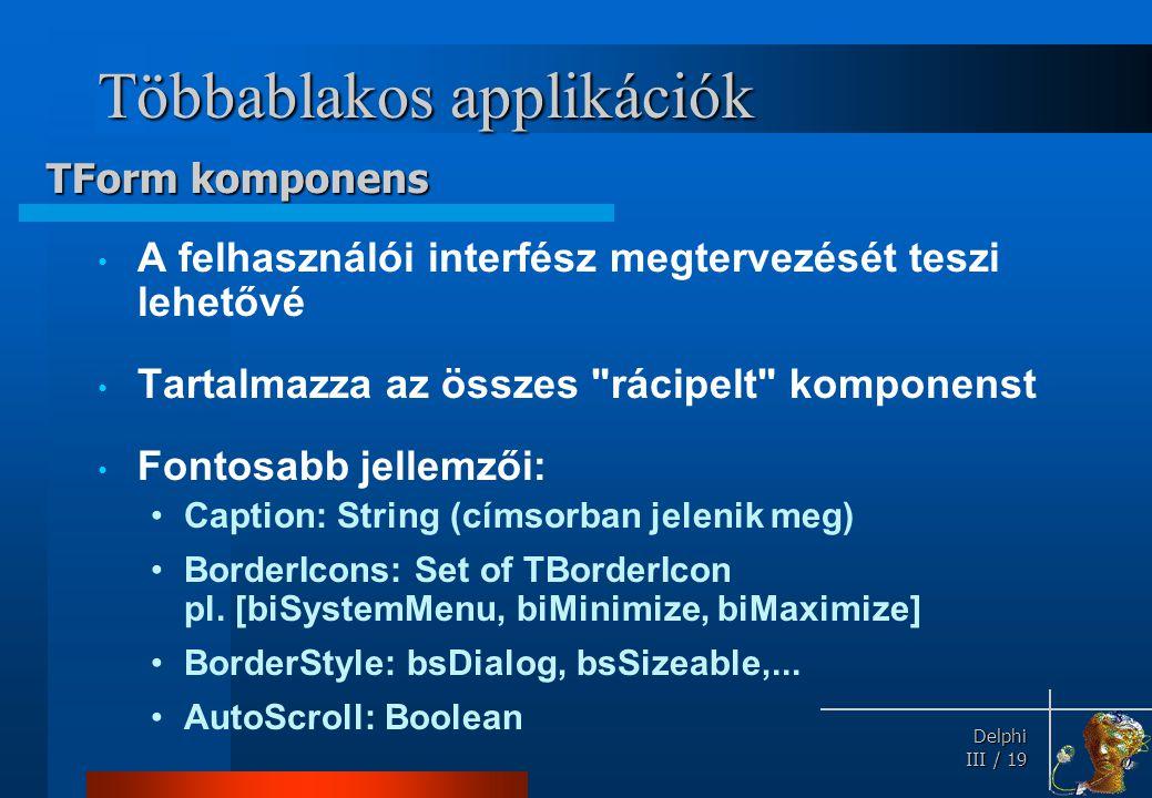 Delphi Delphi III / 19 Többablakos applikációk A felhasználói interfész megtervezését teszi lehetővé Tartalmazza az összes
