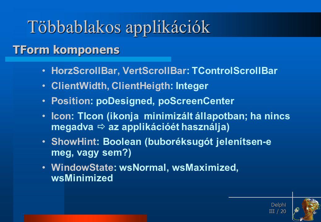 Delphi Delphi III / 20 Többablakos applikációk HorzScrollBar, VertScrollBar: TControlScrollBar ClientWidth, ClientHeigth: Integer Position: poDesigned