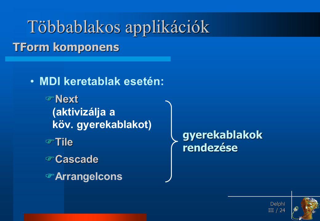 Delphi Delphi III / 24 Többablakos applikációk MDI keretablak esetén:  Next  Next (aktivizálja a köv. gyerekablakot)  Tile  Cascade  ArrangeIcons