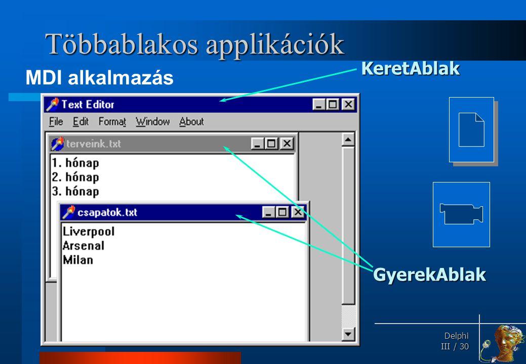 Delphi Delphi III / 30 Többablakos applikációk MDI alkalmazás GyerekAblak KeretAblak