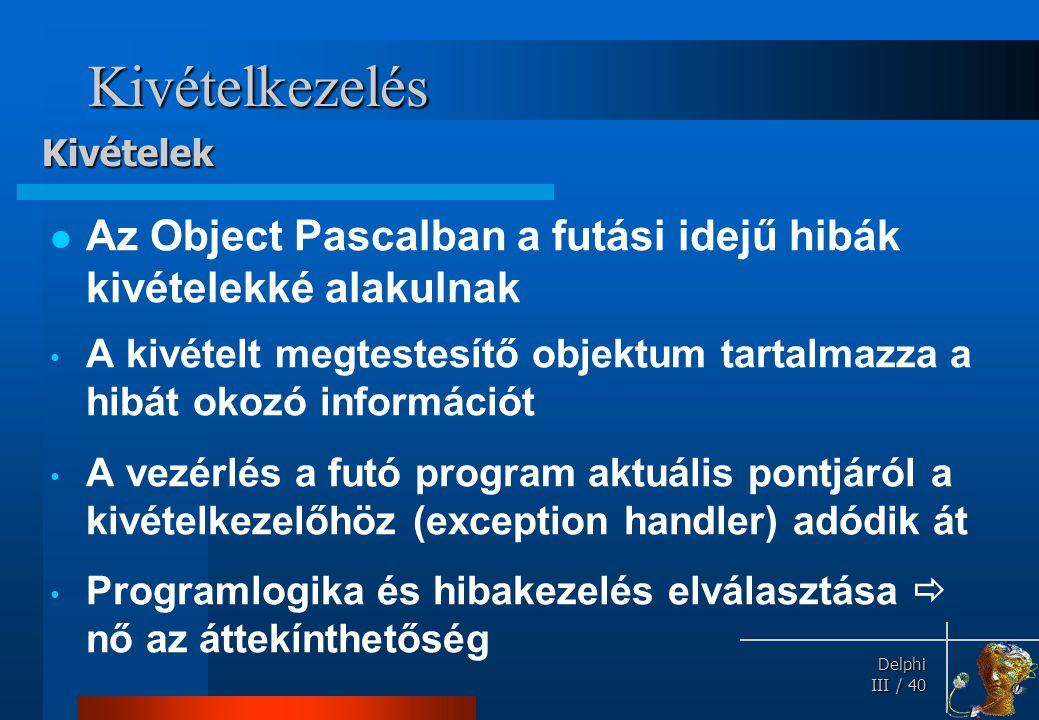Delphi Delphi III / 40 Kivételkezelés Az Object Pascalban a futási idejű hibák kivételekké alakulnak A kivételt megtestesítő objektum tartalmazza a hi
