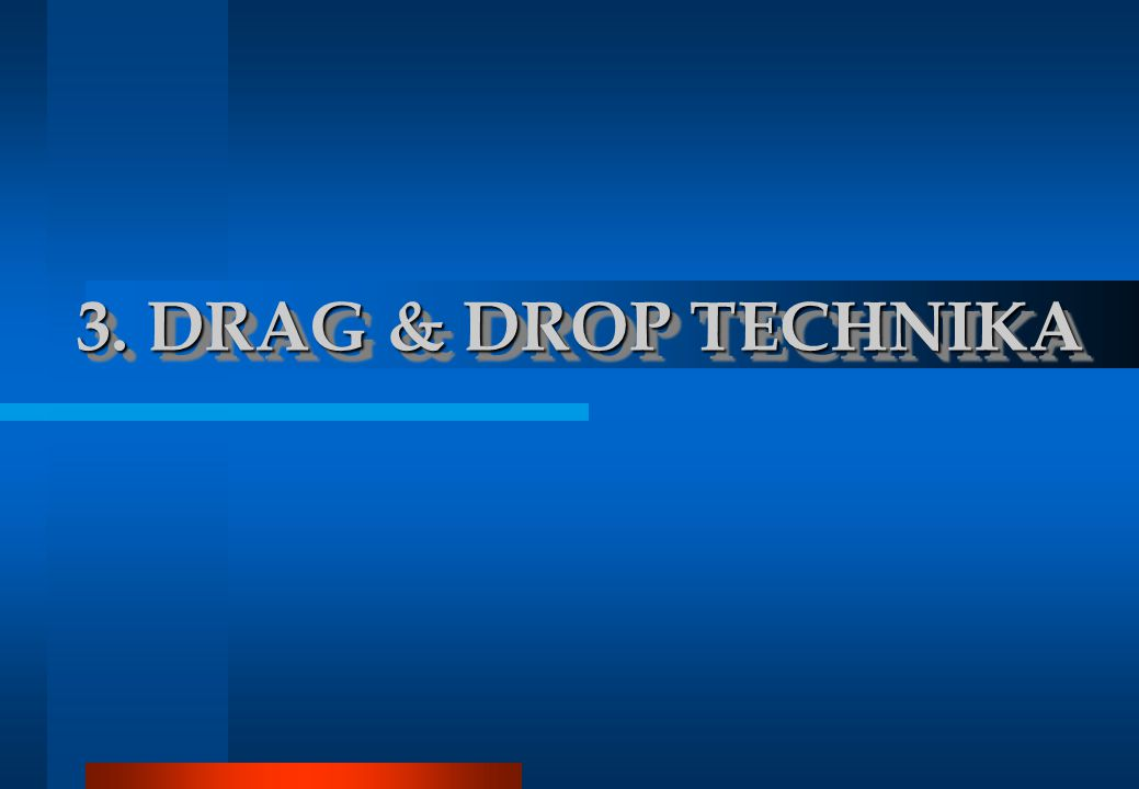 3. DRAG & DROP TECHNIKA