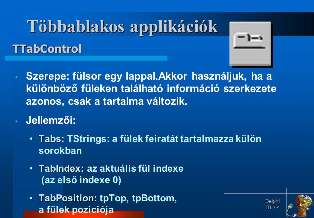 Delphi Delphi III / 4 Többablakos applikációk Szerepe: fülsor egy lappal.Akkor használjuk, ha a különböző füleken található információ szerkezete azon