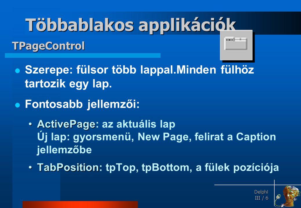 Delphi Delphi III / 6 Többablakos applikációk Szerepe: fülsor több lappal.Minden fülhöz tartozik egy lap. Fontosabb jellemzői: ActivePageActivePage: a