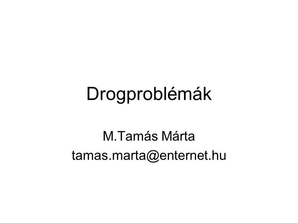Drogproblémák M.Tamás Márta tamas.marta@enternet.hu