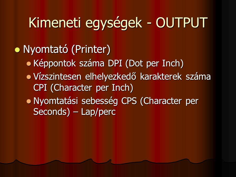 Kimeneti egységek - OUTPUT Nyomtató (Printer) Nyomtató (Printer) Képpontok száma DPI (Dot per Inch) Képpontok száma DPI (Dot per Inch) Vízszintesen el