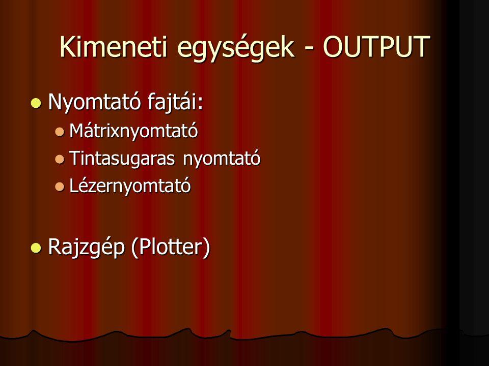 Kimeneti egységek - OUTPUT Nyomtató fajtái: Nyomtató fajtái: Mátrixnyomtató Mátrixnyomtató Tintasugaras nyomtató Tintasugaras nyomtató Lézernyomtató L