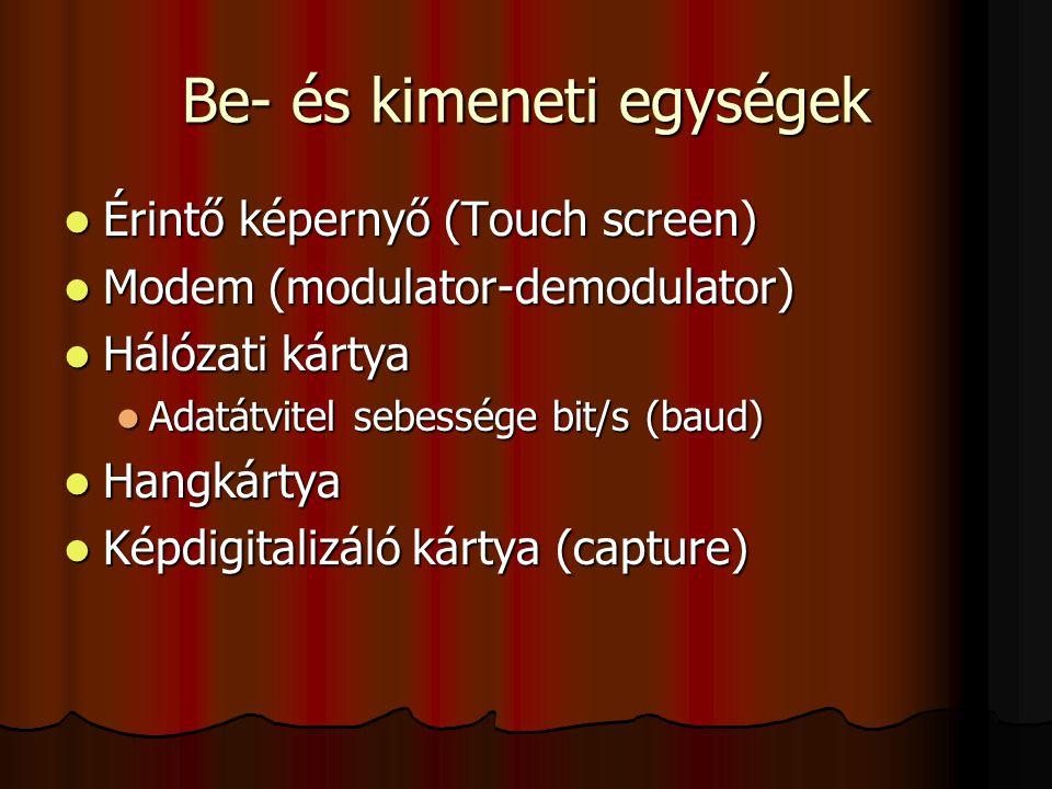 Be- és kimeneti egységek Érintő képernyő (Touch screen) Érintő képernyő (Touch screen) Modem (modulator-demodulator) Modem (modulator-demodulator) Hál