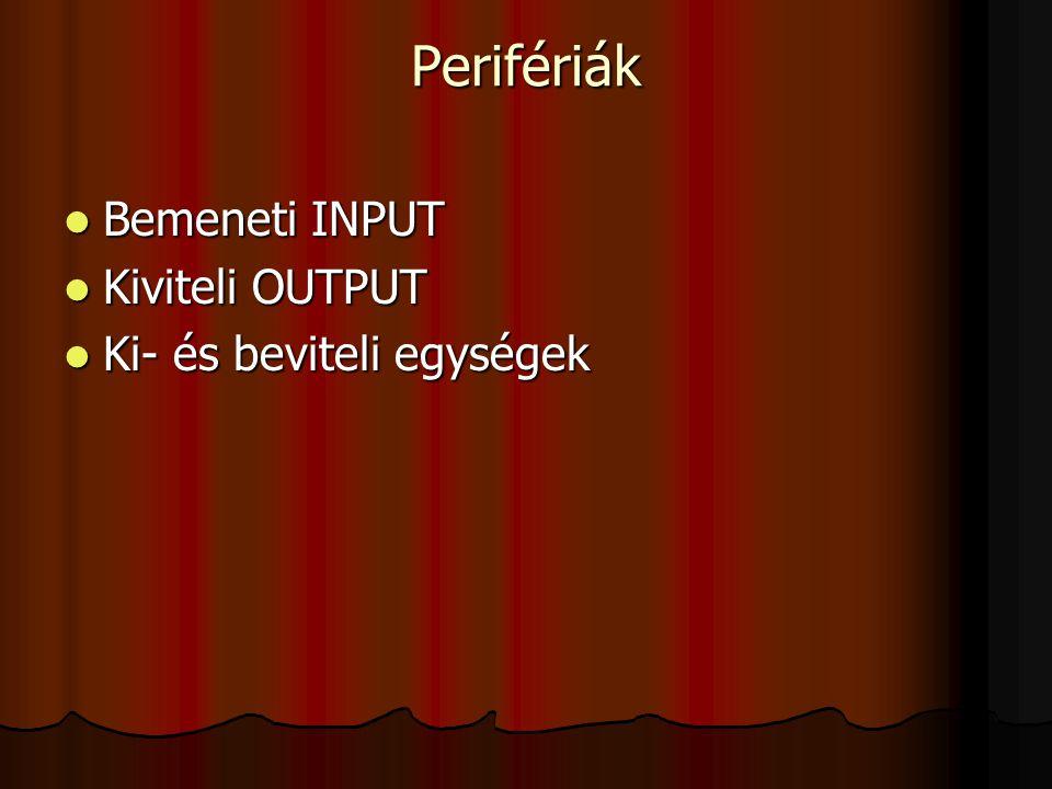 Perifériák Bemeneti INPUT Bemeneti INPUT Kiviteli OUTPUT Kiviteli OUTPUT Ki- és beviteli egységek Ki- és beviteli egységek